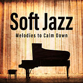 Soft Jazz Melodies to Calm Down by Relaxing Piano Music