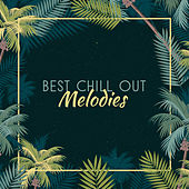 Best Chill Out Melodies by Ibiza Chill Out