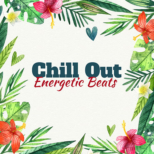 Chill Out Energetic Beats de Chill Out