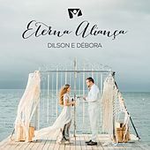 Eterna Aliança by Dilson e Débora