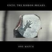 One Match de Until The Ribbon Breaks