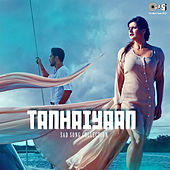 Tanhaiyaan: Sad Song Collection by Various Artists