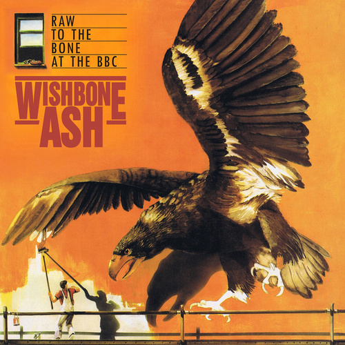 Raw to the Bone at the BBC by Wishbone Ash
