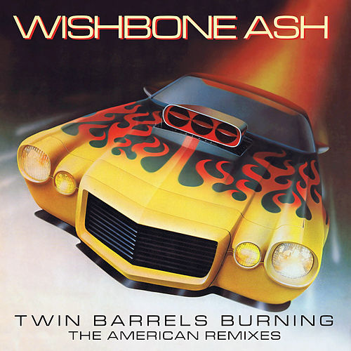 Twin Barrels Burning - the American Remixes by Wishbone Ash