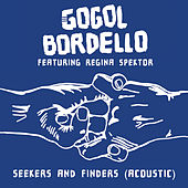 Seekers and Finders (Acoustic) Featuring Regina Spektor by Gogol Bordello