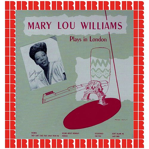 Mary Lou Williams Plays In London (Bonus Track Version) by Mary Lou Williams