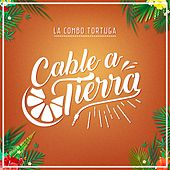 Cable a Tierra by La Combo Tortuga