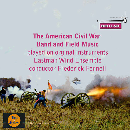 The American Civil War Band and Field Music by Eastman Wind Ensemble
