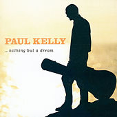 Nothing but a Dream by Paul Kelly