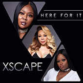 Here for It by Xscape