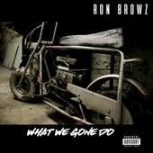 What We Gone Do de Ron Browz
