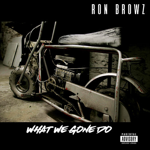 What We Gone Do von Ron Browz