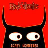 Scary Monsters (And Super Creeps) by Black Valentine