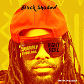 Right Here by Black Shadow