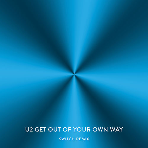 Get Out Of Your Own Way (Switch Remix) by U2