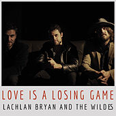 Love Is A Losing Game by Lachlan Bryan and The Wildes