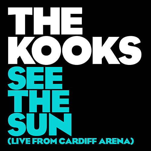 See The Sun (Live From Cardiff Arena) by The Kooks