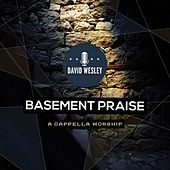 Basement Praise: A Cappella Worship by David Wesley