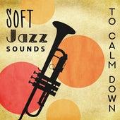 Soft Jazz Sounds to Calm Down by Soft Jazz