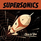 Close to You by The Supersonics