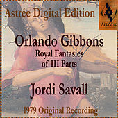 Orlando Gibbons: Royal Fantasies Of III Parts by Jordi Savall