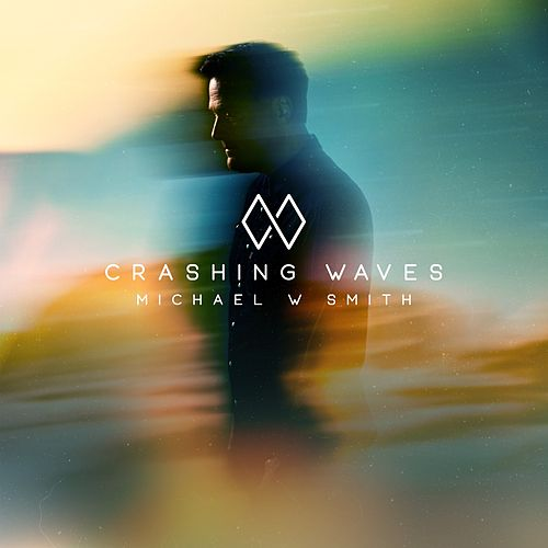 Crashing Waves by Michael W. Smith