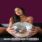 When House Meets Disco, Vol. 8 by Various Artists