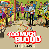Too Much Blood van I-Octane