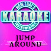 Jump Around (Originally Performed by House of Pain) [Karaoke Version] de Now That's Karaoke Instrumentals
