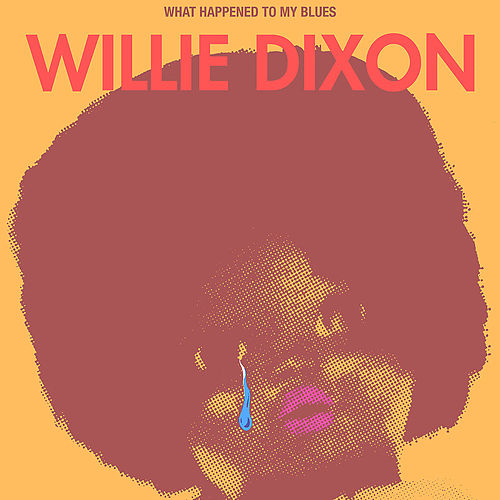 What Happened to My Blues by Willie Dixon