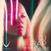 Good Life von DJ Rap