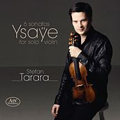 Ysaÿe: 6 Sonatas for Solo Violin, Op. 27 by Stefan Tarara