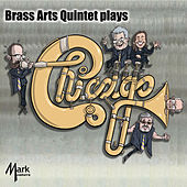 Brass Arts Quintet Plays Chicago by The Brass Arts Quintet