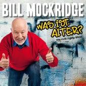 Was ist, Alter? von Bill Mockridge