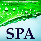 Relaxing Piano Music With Rain Sounds for Spa Music, Relaxation, Yoga, Meditation, Massage Therapy and the Best Sleeping Music by S.P.A