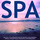 Spa: Calm and Soothing Piano Music for Spa Music, Yoga, Meditation, Wellness, Massage Therapy, Sleeping Music and Studying Music by S.P.A