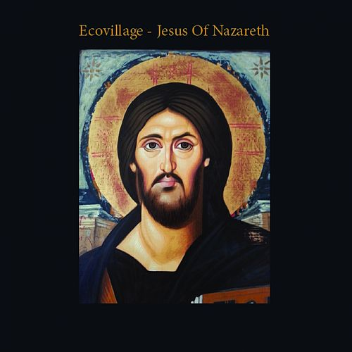 Jesus Of Nazareth - EP by Ecovillage