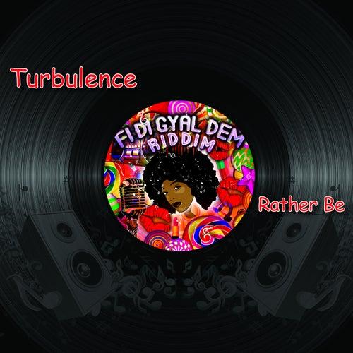 Rather Be (Fi Di Gyal Dem Riddim) by Turbulence