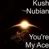 You're My Ace von Kush Nubian