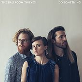 Do Something by The Ballroom Thieves