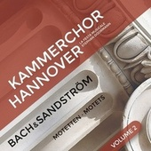 Bach & Sandström: Choral Sacred Works, Vol. 2 by Hannover Chamber Choir