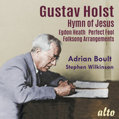 Holst: Hymn of Jesus, Egdon Heath, Perfect Fool (Ballet), Welsh & English Folk Songs and This I Have Done for My True Love by Various Artists