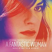 A Fasntastic Woman (Original Motion Picture Soundtrack) by Matthew Herbert