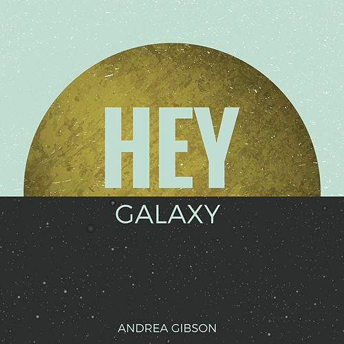 Hey Galaxy by Andrea Gibson