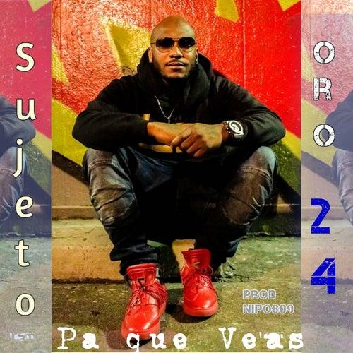 Pa Que Veas by Sujeto Oro24