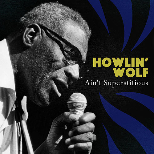 Ain't Superstitious by Howlin' Wolf