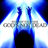 God's Not Dead, Vol. 3 by Worship Together