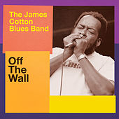 Off The Wall by James Cotton Blues Band