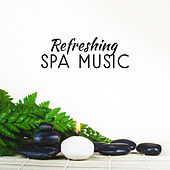 Refreshing Spa Music by Relaxing Spa Music