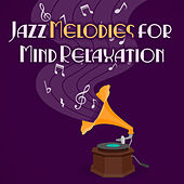 Jazz Melodies for Mind Relaxation by Relaxing Instrumental Jazz Ensemble